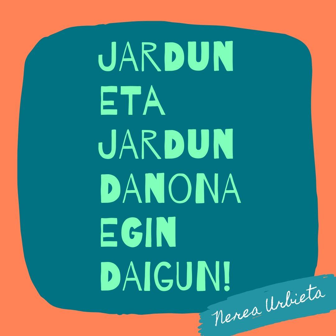 """""""Jardun eta jardun, danona egin daigun!"""""""